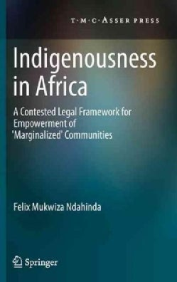 Indigenousness in Africa: A Contested Legal Framework for Empowerment of 'Marginalized' Communities (Hardcover)