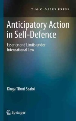 Anticipatory Action in Self-Defence: Essence and Limits Under International Law (Hardcover)