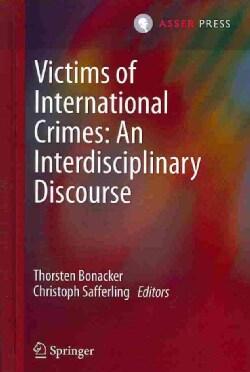 Victims of International Crimes: An Interdisciplinary Discourse (Hardcover)