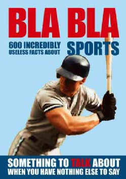 Bla Bla Sports: 600 Incredibly Useless Facts About Sports (Paperback)