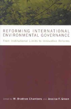 Reforming International Environmental Governance: From Institutional Limits To Innovative Reforms (Paperback)