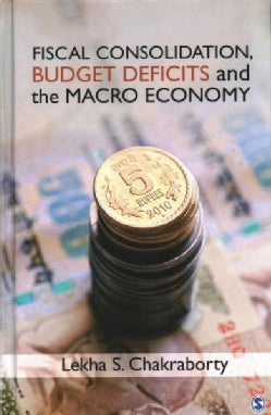 Fiscal Consolidation, Budget Deficits and the Macro Economy (Hardcover)