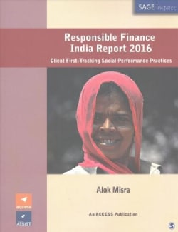 Responsible Finance India Report 2016: Client First: Tracking Social Performance Practices (Paperback)