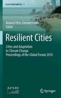Resilient Cities: Cities and Adaptation to Climate Change, Proceedings of the Global Forum 2010 (Hardcover)