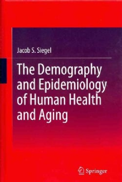 The Demography and Epidemiology of Human Health and Aging (Hardcover)