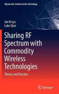 Sharing RF Spectrum With Commodity Wireless Technologies: Theory and Practice (Hardcover)