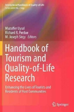 Handbook of Tourism and Quality-of-Life Research: Enhancing the Lives of Tourists and Residents of Host Communities (Hardcover)