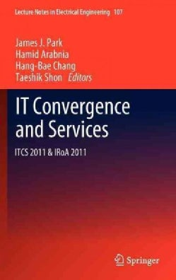 IT Convergence and Services: ITCS 2011 & IRoA 2011 (Hardcover)