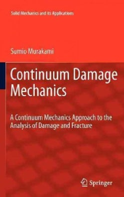 Continuum Damage Mechanics: A Continuum Mechanics Approach to the Analysis of Damage and Fracture (Hardcover)