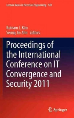 Proceedings of the International Conference on IT Convergence and Security 2011 (Hardcover)