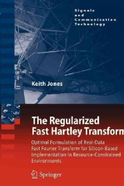 The Regularized Fast Hartley Transform: Optimal Formulation of Real-data Fast Fourier Transform for Silicon-based... (Paperback)