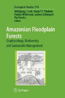 Amazonian Floodplain Forests: Ecophysiology, Biodiversity and Sustainable Management (Paperback)