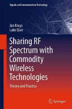 Sharing Rf Spectrum With Commodity Wireless Technologies: Theory and Practice (Paperback)