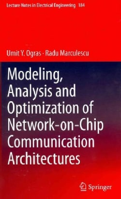 Modeling, Analysis and Optimization of Network-on-chip Communication Architectures (Hardcover)