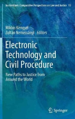 Electronic Technology and Civil Procedure: New Paths to Justice from Around the World (Hardcover)