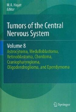 Tumors of the Central Nervous System: Astrocytoma, Medulloblastoma, Retinoblastoma, Chordoma, Craniopharyngioma, ... (Hardcover)