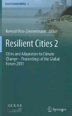 Resilient Cities 2: Cities and Adaptation to Climate Change Proceedings of the Global Forum 2011 (Hardcover)