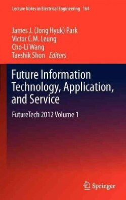 Future Information Technology, Application, and Service: Futuretech 2012 Proceedings (Hardcover)