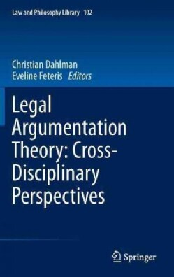 Legal Argumentation Theory: Cross-Disciplinary Perpectives (Hardcover)