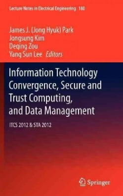 Information Technology Convergence, Secure and Trust Computing, and Data Management: ITCS 2012 & STA 2012 (Hardcover)