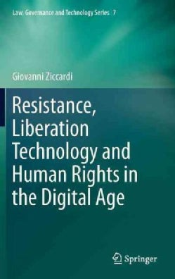 Resistance, Liberation Technology and Human Rights in the Digital Age (Hardcover)