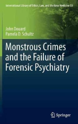 Monstrous Crimes and the Failure of Forensic Psychiatry (Hardcover)