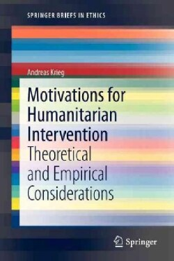 Motivations for Humanitarian Intervention: Theoretical and Empirical Considerations (Paperback)