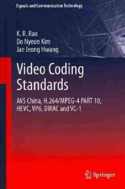 Video Coding Standards: AVS China, H.264/MPEG-4 Part 10, HEVC, VP6, DIRAC and VC-1 (Hardcover)
