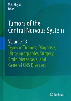 Tumors of the Central Nervous System: Types of Tumors, Diagnosis, Ultrasonography, Surgery, Brain Metastasis, and... (Hardcover)