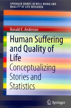 Human Suffering and Quality of Life: Conceptualizing Stories and Statistics (Paperback)