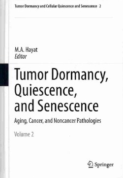 Tumor Dormancy, Quiescence, and Senescence: Aging, Cancer, and Noncancer Pathologies (Hardcover)
