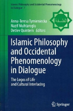 Islamic Philosophy and Occidental Phenomenology in Dialogue: The Logos of Life and Cultural Interlacing (Hardcover)