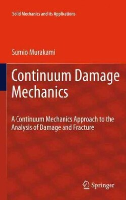 Continuum Damage Mechanics: A Continuum Mechanics Approach to the Analysis of Damage and Fracture (Paperback)