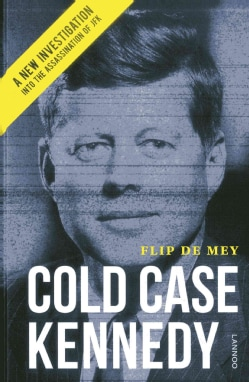 Cold Case Kennedy: A New Investigation into the Assassination of JFK (Hardcover)
