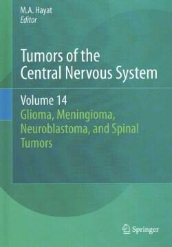 Tumors of the Central Nervous System: Glioma, Meningioma, Neuroblastoma, and Spinal Tumors (Hardcover)