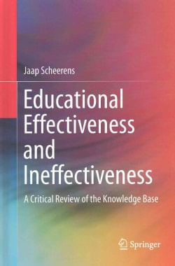 Educational Effectiveness and Ineffectiveness: A Critical Review of the Knowledge Base (Hardcover)
