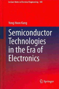 Semiconductor Technologies in the Era of Electronics (Hardcover)