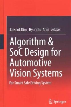Algorithm & Soc Design for Automotive Vision Systems: For Smart Safe Driving System (Hardcover)