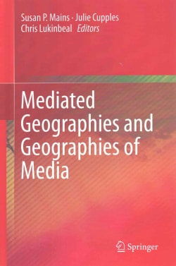 Mediated Geographies and Geographies of Media (Hardcover)