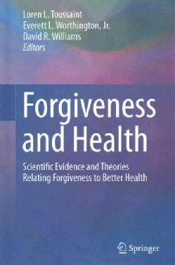 Forgiveness and Health: Scientific Evidence and Theories Relating Forgiveness to Better Health (Hardcover)