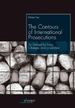 The Contours of International Prosecutions: As Defined by Facts, Charges, and Jurisdiction (Paperback)