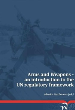 Arms and Weapons: An Introduction to the UN Regulatory Framework (Paperback)