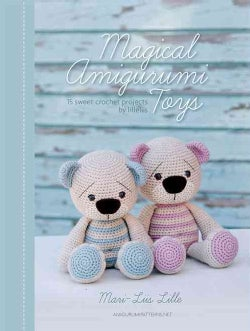 Magical Amigurumi Toys: 15 Sweet Crochet Projects (Paperback)