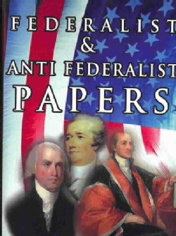 Federalist & Anti Federalist Papers (Paperback)