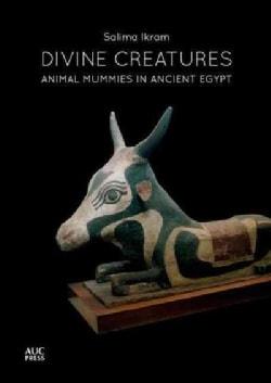 Divine Creatures: Animal Mummies in Ancient Egypt (Paperback)