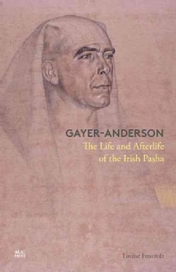 Gayer-Anderson: The Life and Afterlife of the Irish Pasha (Hardcover)