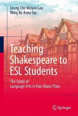 Teaching Shakespeare to Esl Students: The Study of Language Arts in Four Major Plays (Hardcover)