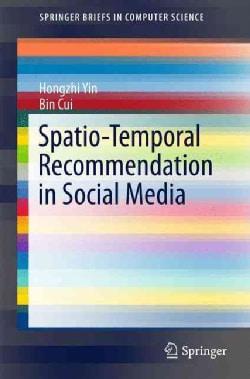 Spatio-temporal Recommendation in Social Media (Paperback)