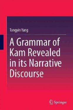 A Grammar of Kam Revealed in Its Narrative Discourse (Hardcover)