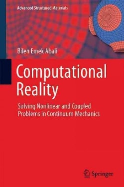 Computational Reality: Solving Nonlinear and Coupled Problems in Continuum Mechanics (Hardcover)